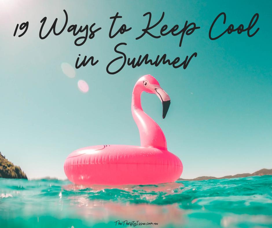 19 ways to keep cool!
